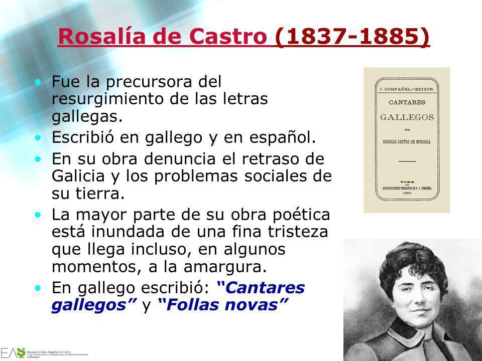 Jesús Ávila Sangrador Rosalía de Castro (1837-1885) Fue la precursora del resurgimiento de las letras gallegas. Escribió en gallego y en español. En s