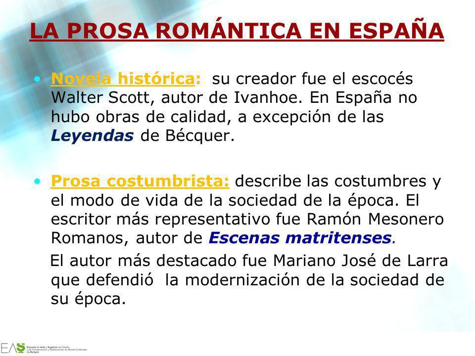 LA PROSA ROMÁNTICA EN ESPAÑA Novela histórica: su creador fue el escocés Walter Scott, autor de Ivanhoe. En España no hubo obras de calidad, a excepci