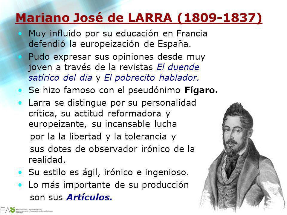 Jesús Ávila Sangrador Mariano José de LARRA (1809-1837) Muy influido por su educación en Francia defendió la europeización de España. Pudo expresar su