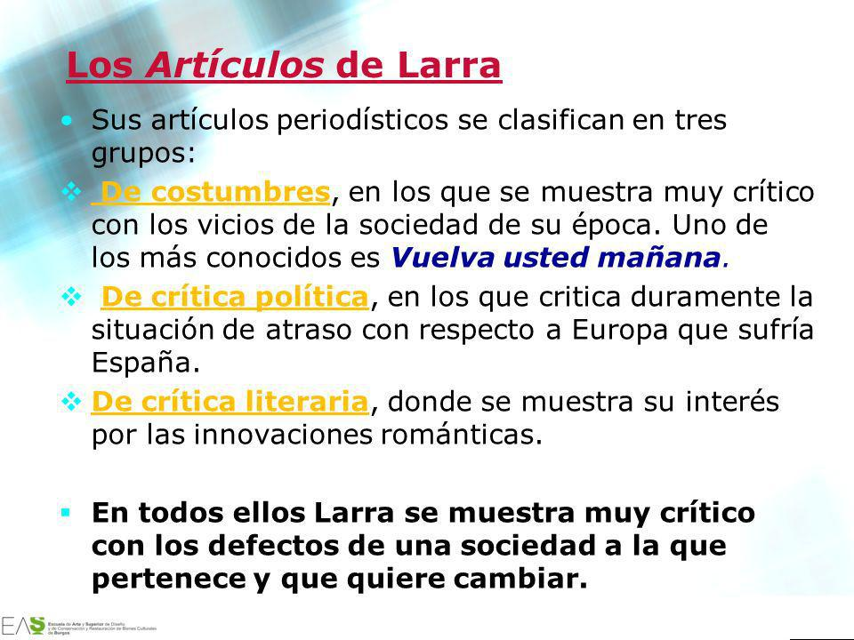Jesús Ávila Sangrador Los Artículos de Larra Sus artículos periodísticos se clasifican en tres grupos: De costumbres, en los que se muestra muy crític