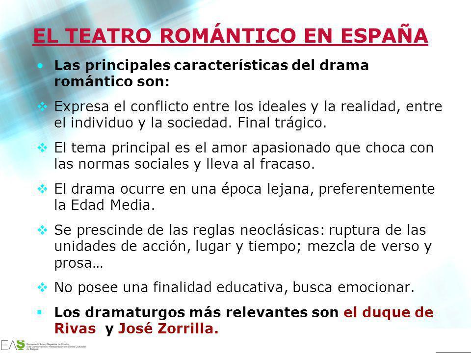 EL TEATRO ROMÁNTICO EN ESPAÑA Las principales características del drama romántico son: Expresa el conflicto entre los ideales y la realidad, entre el