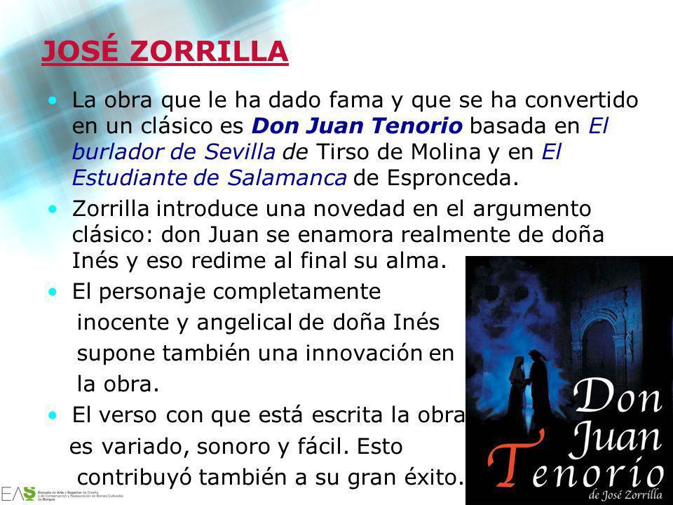 Jesús Ávila Sangrador JOSÉ ZORRILLA La obra que le ha dado fama y que se ha convertido en un clásico es Don Juan Tenorio basada en El burlador de Sevi