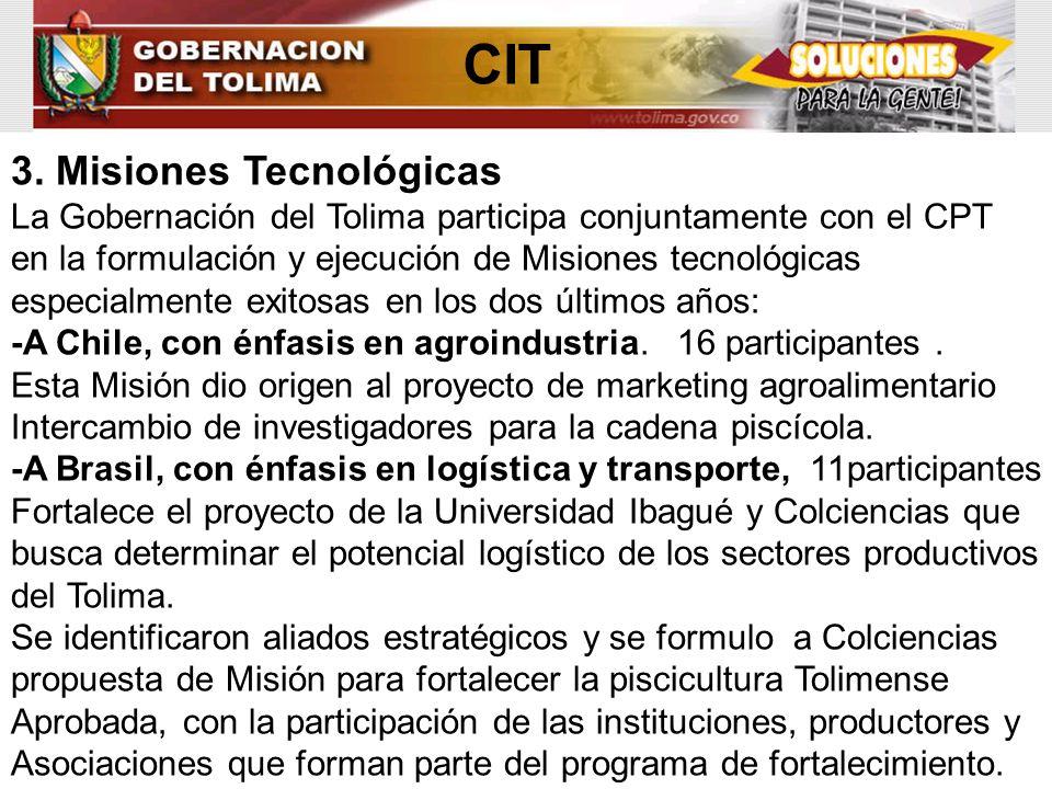 CIT 3. Misiones Tecnológicas La Gobernación del Tolima participa conjuntamente con el CPT en la formulación y ejecución de Misiones tecnológicas espec
