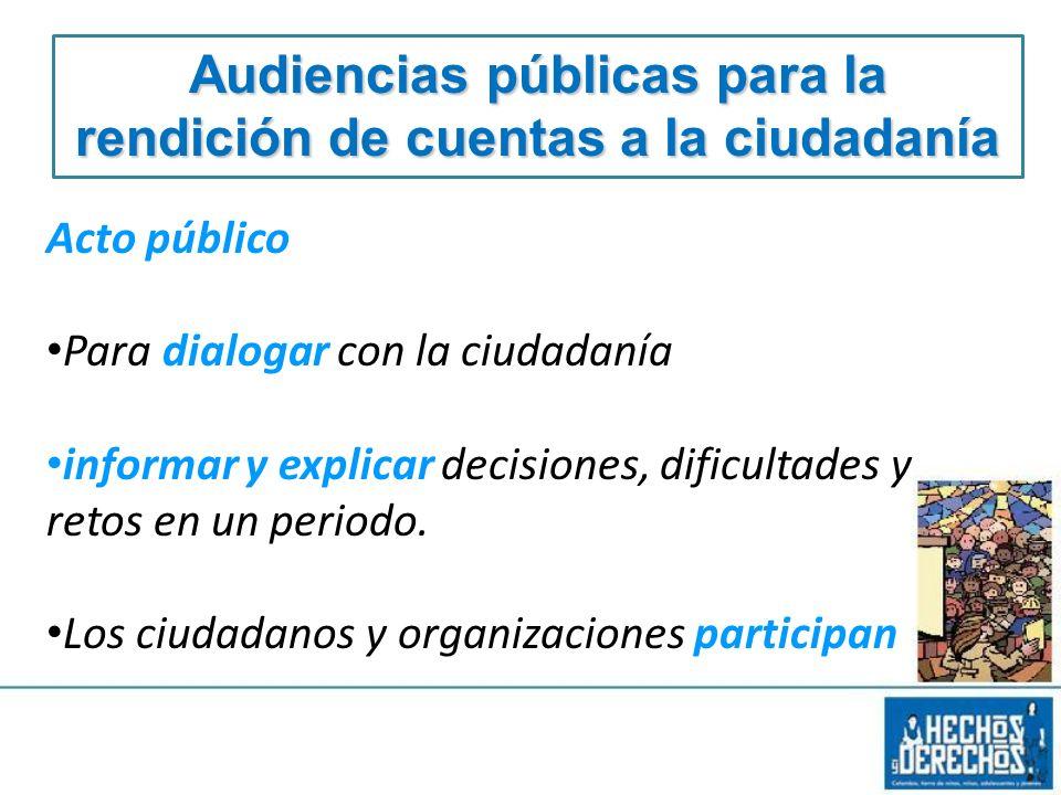 Acto público Para dialogar con la ciudadanía informar y explicar decisiones, dificultades y retos en un periodo. Los ciudadanos y organizaciones parti