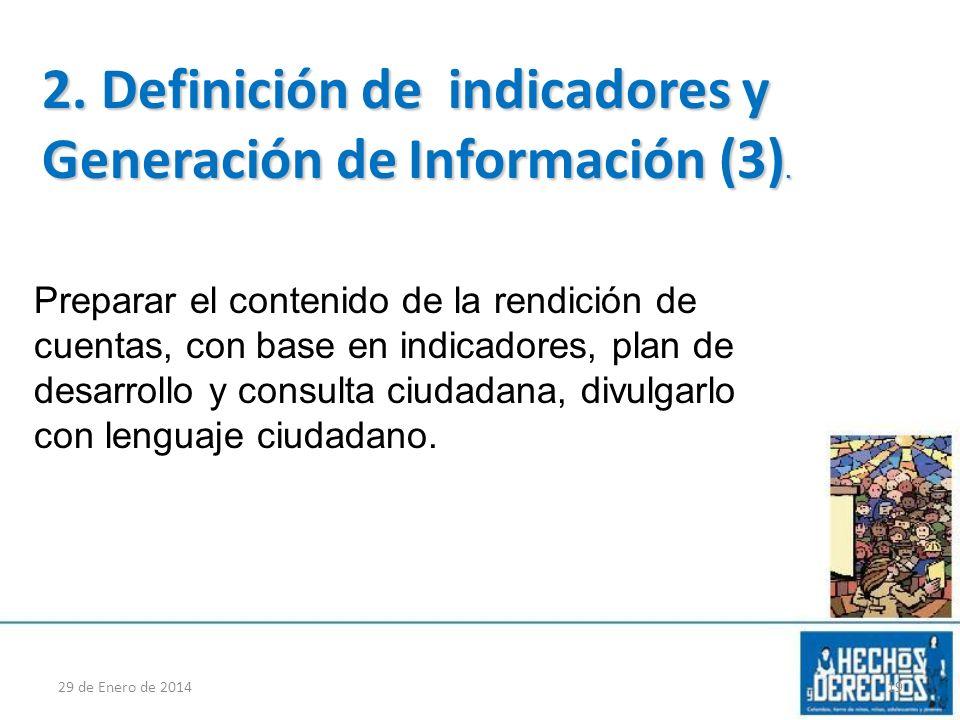 29 de Enero de 201419 2. Definición de indicadores y Generación de Información (3). Preparar el contenido de la rendición de cuentas, con base en indi