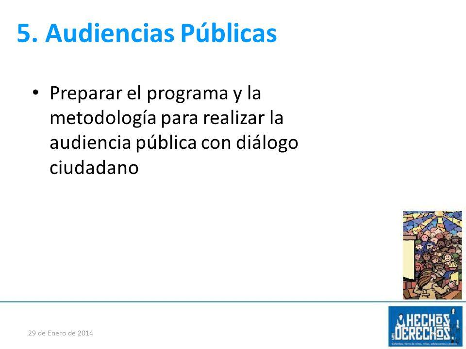 5. Audiencias Públicas Preparar el programa y la metodología para realizar la audiencia pública con diálogo ciudadano 29 de Enero de 201425