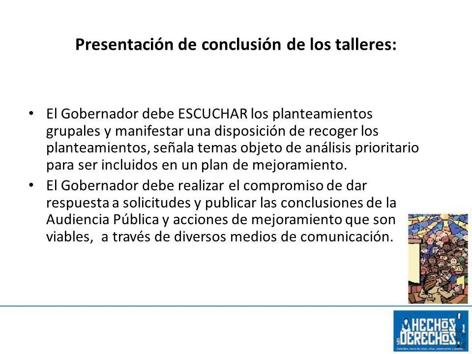 Presentación de conclusión de los talleres: El Gobernador debe ESCUCHAR los planteamientos grupales y manifestar una disposición de recoger los plante