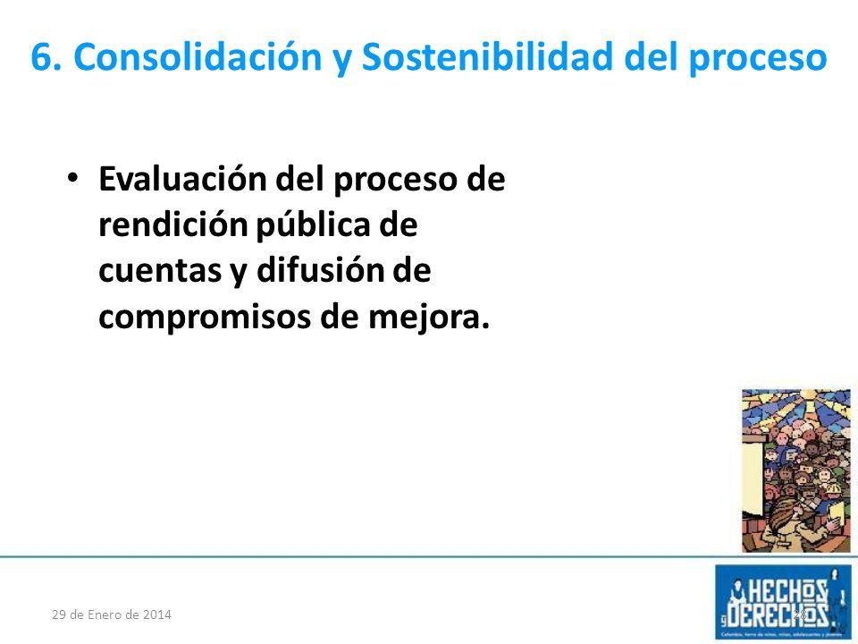 6. Consolidación y Sostenibilidad del proceso Evaluación del proceso de rendición pública de cuentas y difusión de compromisos de mejora. 29 de Enero