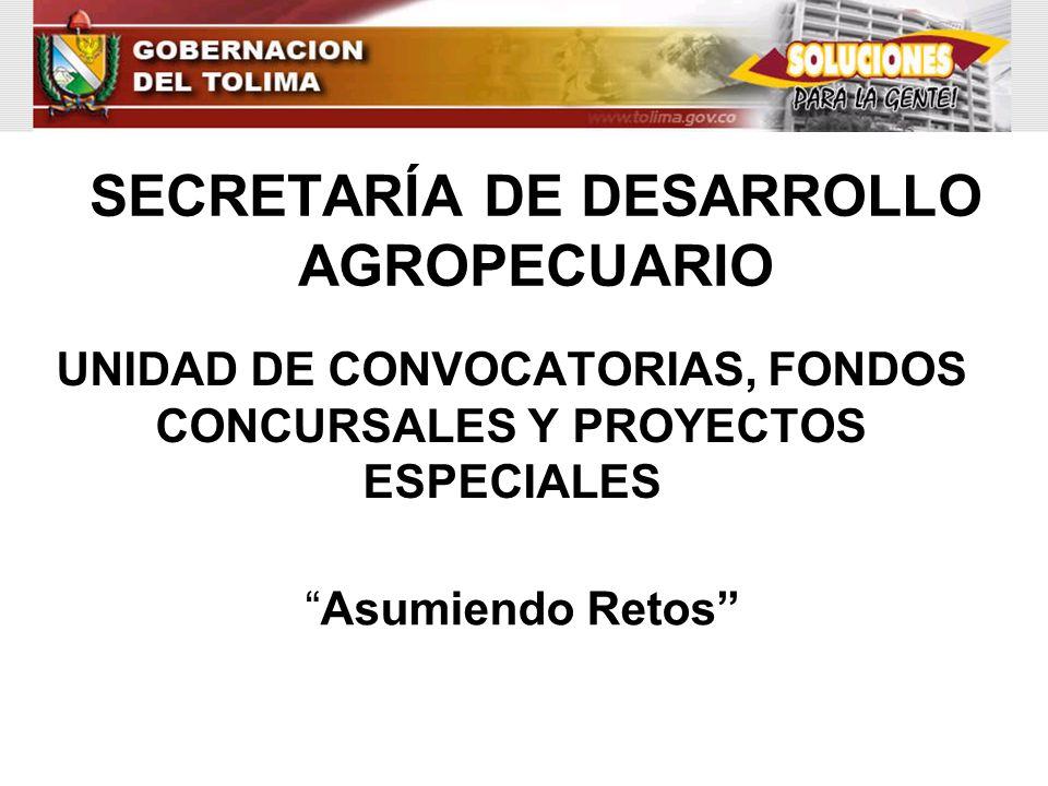 SECRETARÍA DE DESARROLLO AGROPECUARIO UNIDAD DE CONVOCATORIAS, FONDOS CONCURSALES Y PROYECTOS ESPECIALES Asumiendo Retos