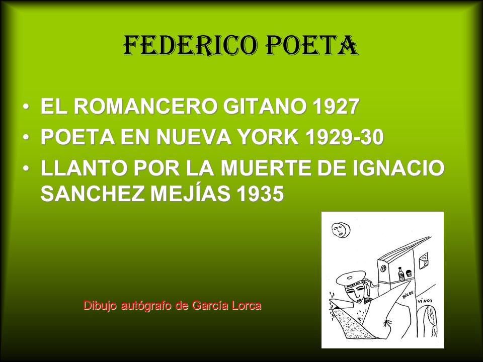 Federico poeta EL ROMANCERO GITANO 1927EL ROMANCERO GITANO 1927 POETA EN NUEVA YORK 1929-30POETA EN NUEVA YORK 1929-30 LLANTO POR LA MUERTE DE IGNACIO