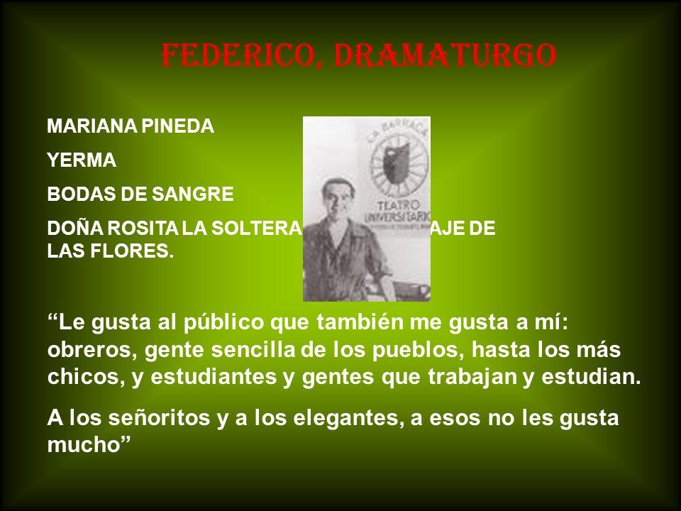 FEDERICO, DRAMATURGO MARIANA PINEDA YERMA BODAS DE SANGRE DOÑA ROSITA LA SOLTERA, O EL LENGUAJE DE LAS FLORES. Le gusta al público que también me gust