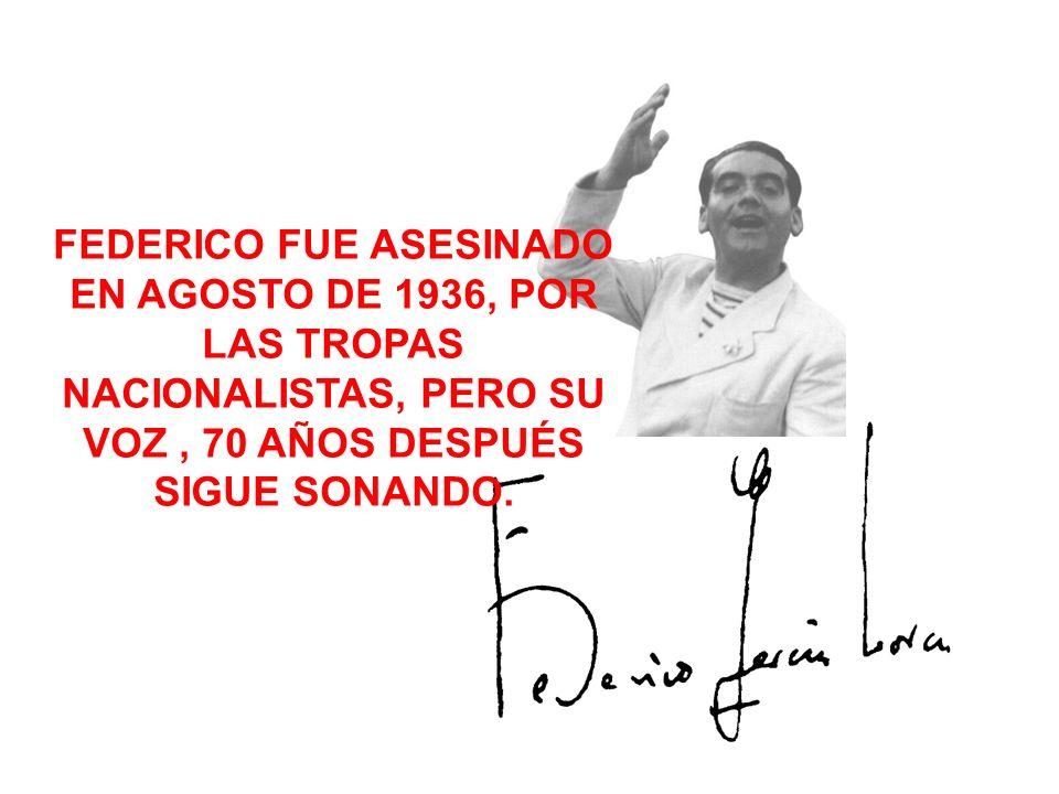 FEDERICO FUE ASESINADO EN AGOSTO DE 1936, POR LAS TROPAS NACIONALISTAS, PERO SU VOZ, 70 AÑOS DESPUÉS SIGUE SONANDO.