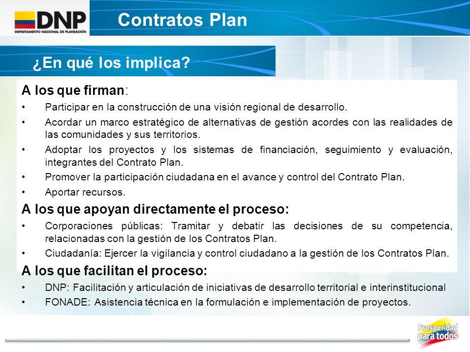 Contratos Plan DECRETO UNICO CONTRATOS PLAN A los que firman: Participar en la construcción de una visión regional de desarrollo. Acordar un marco est