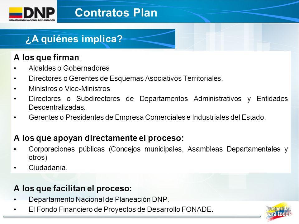 Contratos Plan DECRETO UNICO CONTRATOS PLAN A los que firman: Alcaldes o Gobernadores Directores o Gerentes de Esquemas Asociativos Territoriales. Min