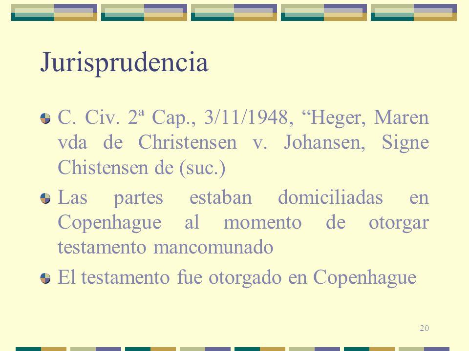 20 Jurisprudencia C. Civ. 2ª Cap., 3/11/1948, Heger, Maren vda de Christensen v. Johansen, Signe Chistensen de (suc.) Las partes estaban domiciliadas