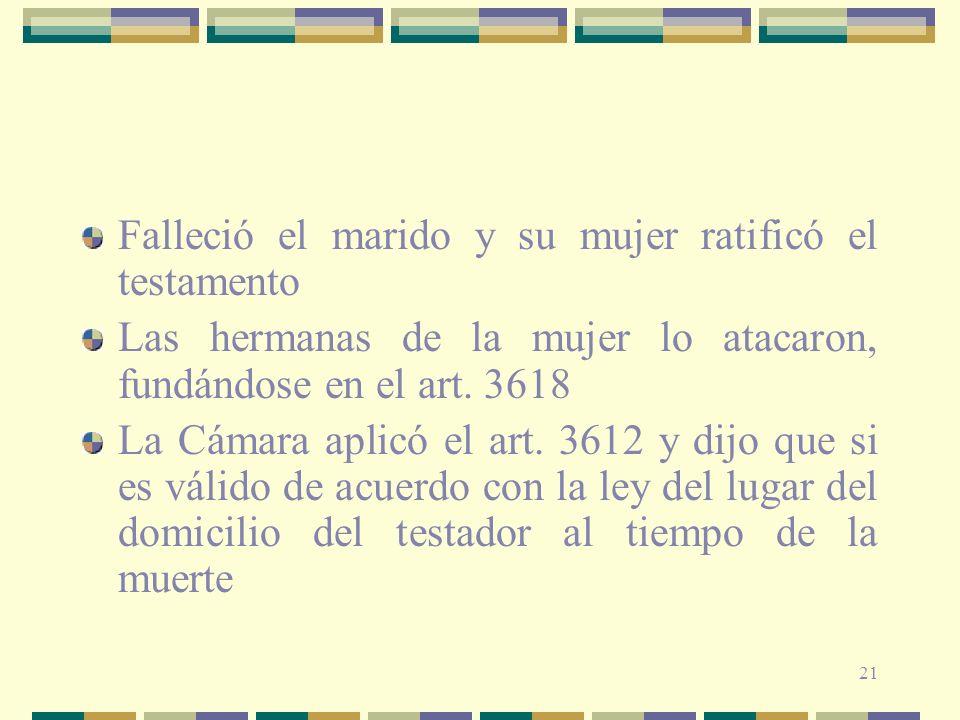 21 Falleció el marido y su mujer ratificó el testamento Las hermanas de la mujer lo atacaron, fundándose en el art. 3618 La Cámara aplicó el art. 3612