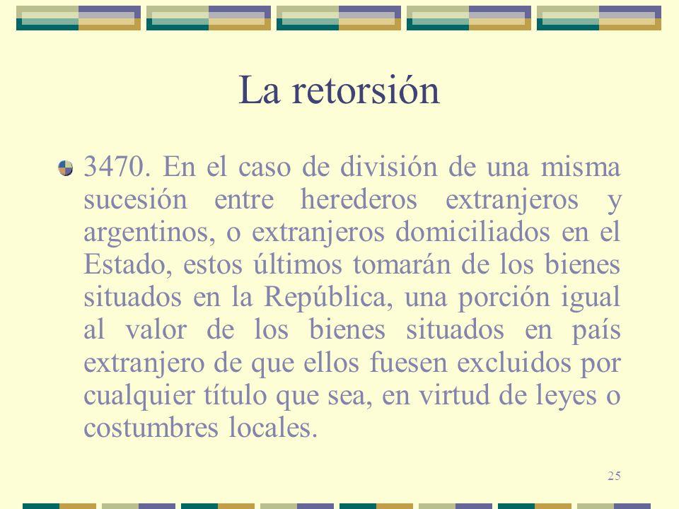 25 La retorsión 3470. En el caso de división de una misma sucesión entre herederos extranjeros y argentinos, o extranjeros domiciliados en el Estado,