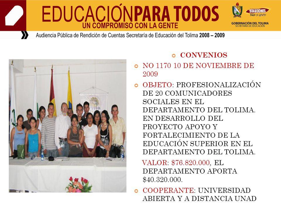 CONVENIOS NO 1170 10 DE NOVIEMBRE DE 2009 OBJETO: PROFESIONALIZACIÓN DE 20 COMUNICADORES SOCIALES EN EL DEPARTAMENTO DEL TOLIMA.