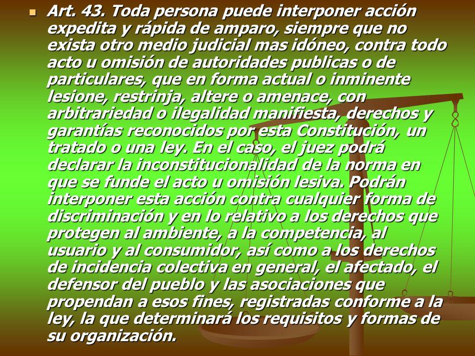 Art. 43. Toda persona puede interponer acción expedita y rápida de amparo, siempre que no exista otro medio judicial mas idóneo, contra todo acto u om