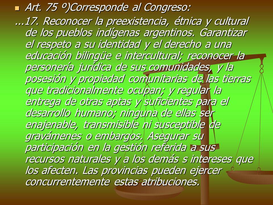 Art. 75 º)Corresponde al Congreso: Art. 75 º)Corresponde al Congreso:...17. Reconocer la preexistencia, étnica y cultural de los pueblos indígenas arg