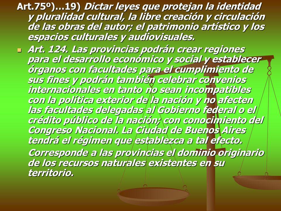 Art.75º)…19) Dictar leyes que protejan la identidad y pluralidad cultural, la libre creación y circulación de las obras del autor; el patrimonio artís