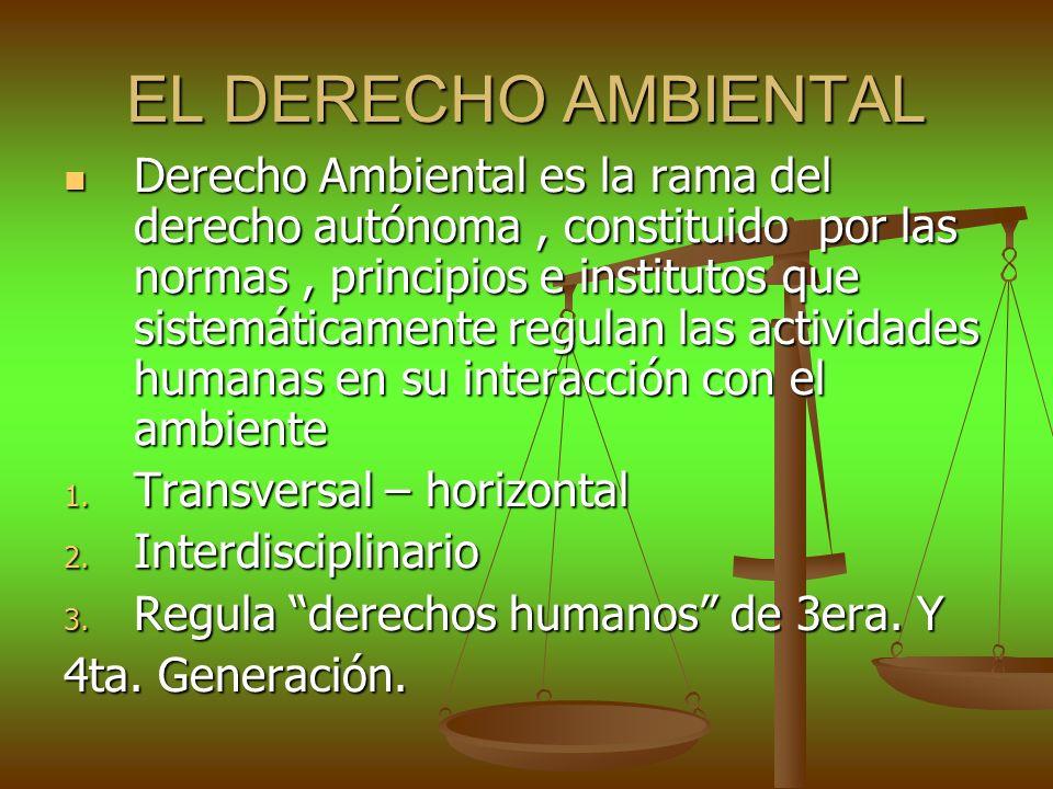 EL DERECHO AMBIENTAL Derecho Ambiental es la rama del derecho autónoma, constituido por las normas, principios e institutos que sistemáticamente regul