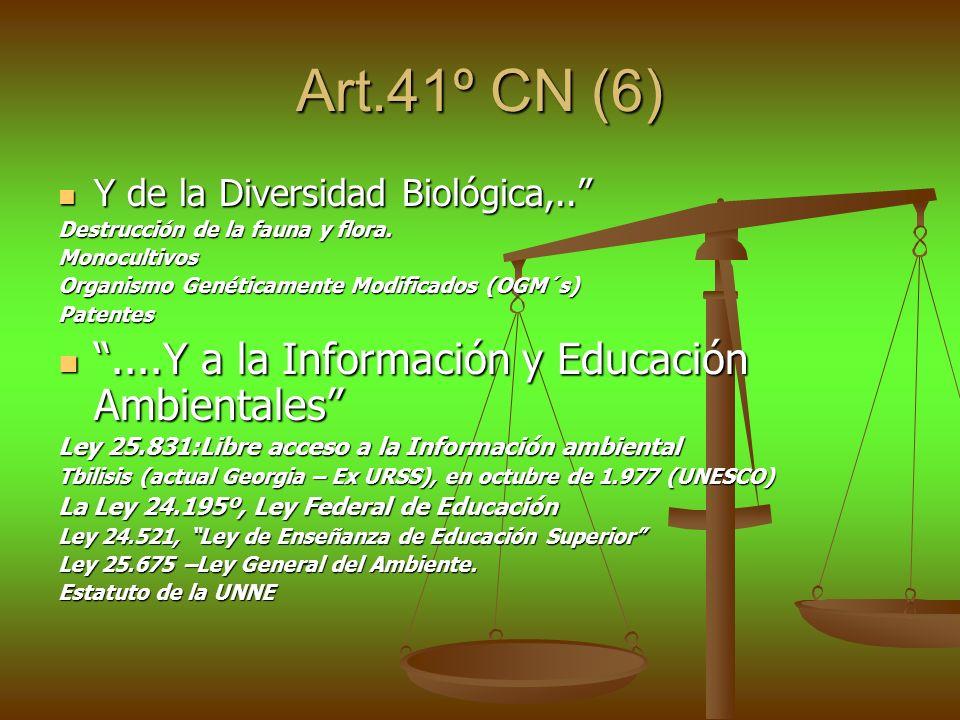 Art.41º CN (6) Y de la Diversidad Biológica,.. Y de la Diversidad Biológica,.. Destrucción de la fauna y flora. Monocultivos Organismo Genéticamente M