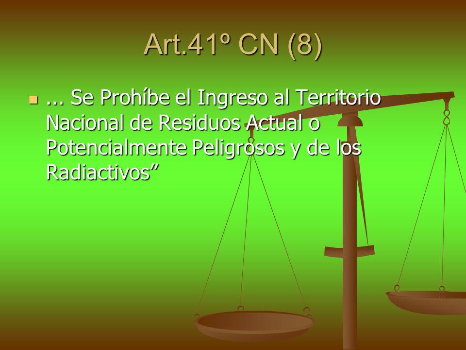 Art.41º CN (8)... Se Prohíbe el Ingreso al Territorio Nacional de Residuos Actual o Potencialmente Peligrosos y de los Radiactivos... Se Prohíbe el In