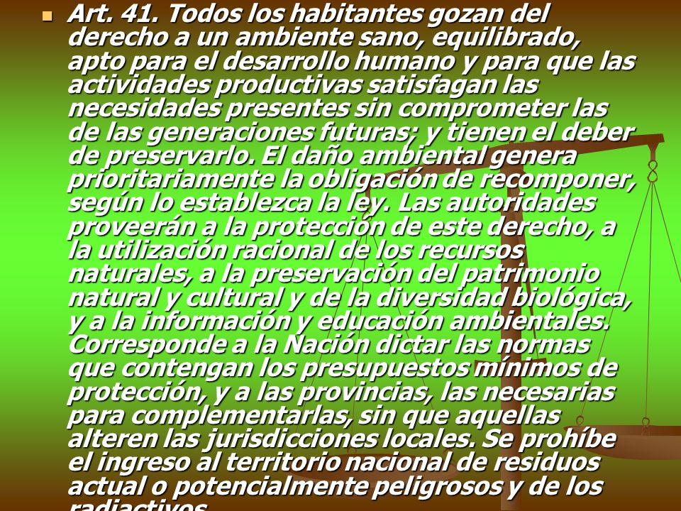 Art. 41. Todos los habitantes gozan del derecho a un ambiente sano, equilibrado, apto para el desarrollo humano y para que las actividades productivas
