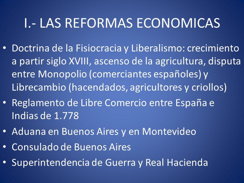 I.- LAS REFORMAS ECONOMICAS Doctrina de la Fisiocracia y Liberalismo: crecimiento a partir siglo XVIII, ascenso de la agricultura, disputa entre Monop