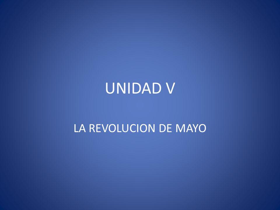 UNIDAD V LA REVOLUCION DE MAYO