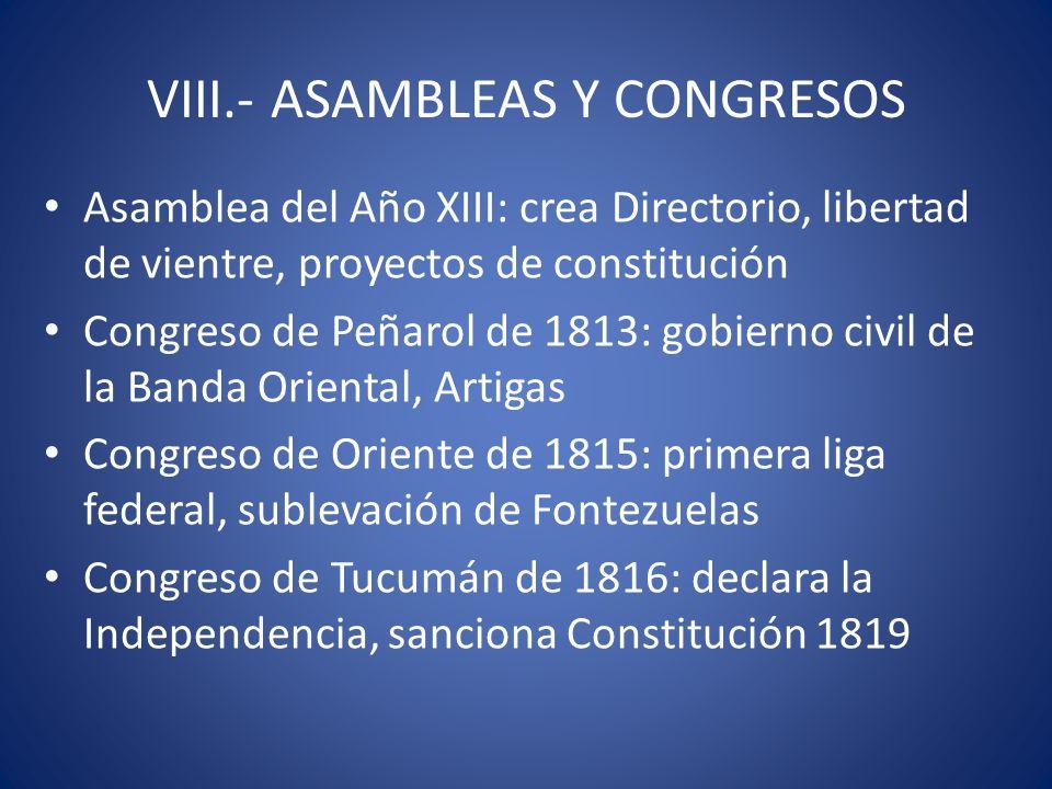 VIII.- ASAMBLEAS Y CONGRESOS Asamblea del Año XIII: crea Directorio, libertad de vientre, proyectos de constitución Congreso de Peñarol de 1813: gobie
