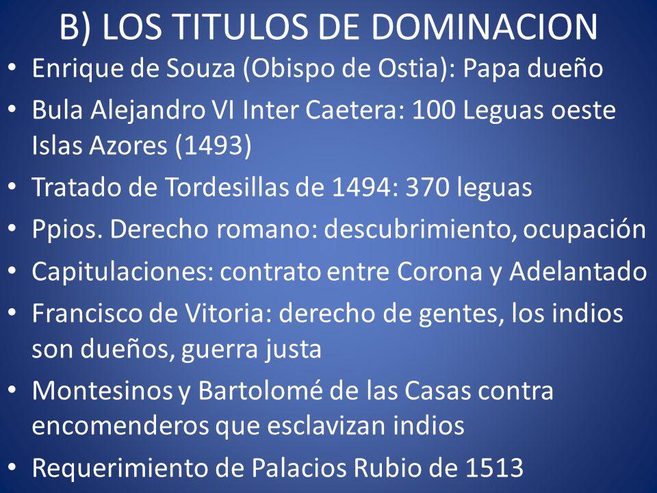 B) LOS TITULOS DE DOMINACION Enrique de Souza (Obispo de Ostia): Papa dueño Bula Alejandro VI Inter Caetera: 100 Leguas oeste Islas Azores (1493) Trat