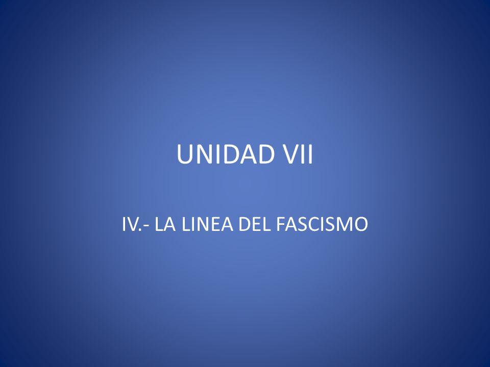 UNIDAD VII IV.- LA LINEA DEL FASCISMO