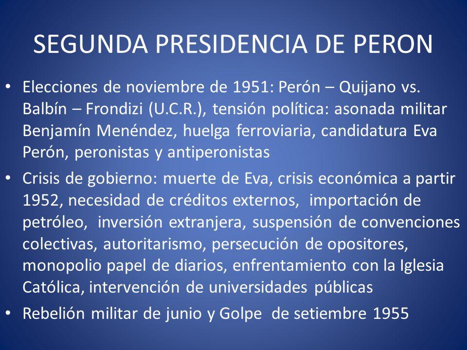SEGUNDA PRESIDENCIA DE PERON Elecciones de noviembre de 1951: Perón – Quijano vs. Balbín – Frondizi (U.C.R.), tensión política: asonada militar Benjam
