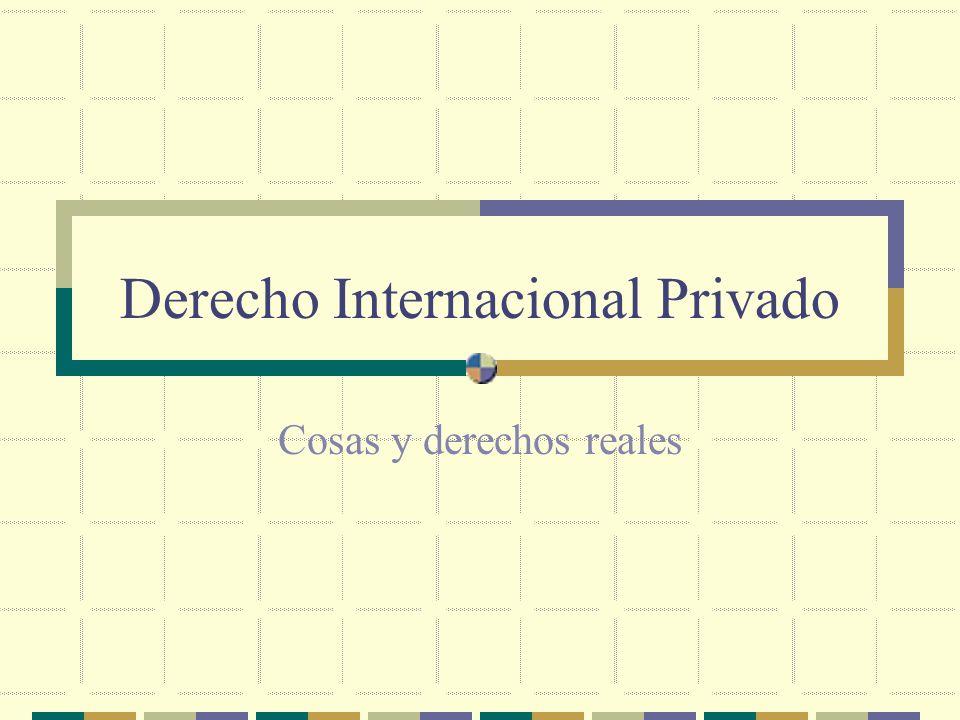 Derecho Internacional Privado Cosas y derechos reales