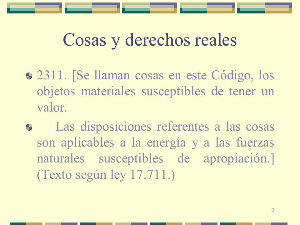 2 2311. [Se llaman cosas en este Código, los objetos materiales susceptibles de tener un valor. Las disposiciones referentes a las cosas son aplicable