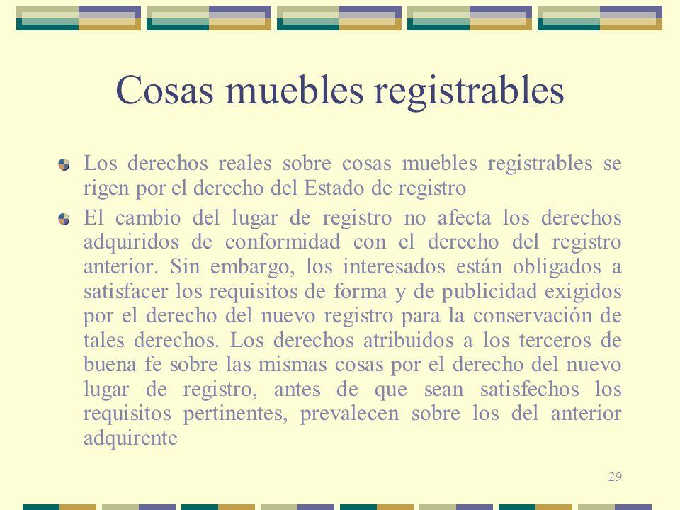 29 Cosas muebles registrables Los derechos reales sobre cosas muebles registrables se rigen por el derecho del Estado de registro El cambio del lugar