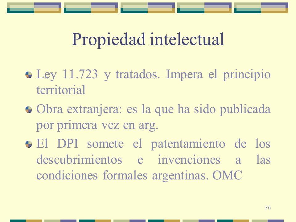 36 Propiedad intelectual Ley 11.723 y tratados. Impera el principio territorial Obra extranjera: es la que ha sido publicada por primera vez en arg. E