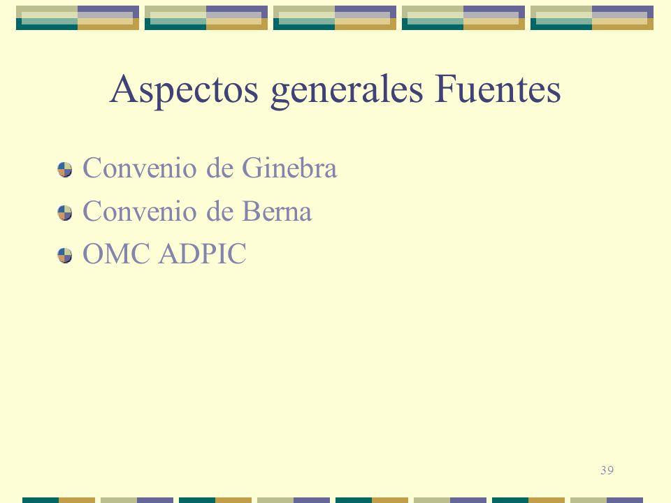 39 Aspectos generales Fuentes Convenio de Ginebra Convenio de Berna OMC ADPIC