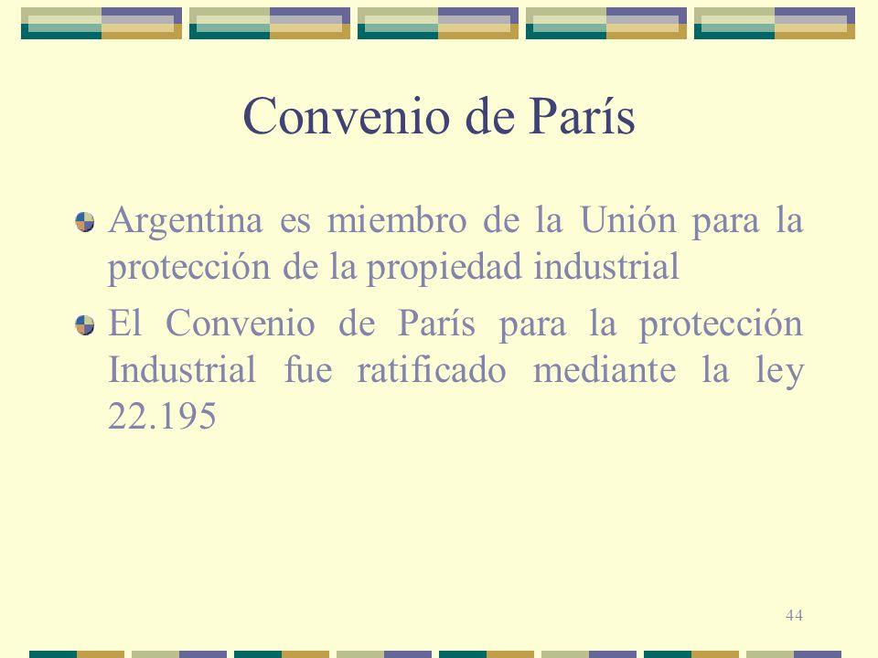 44 Convenio de París Argentina es miembro de la Unión para la protección de la propiedad industrial El Convenio de París para la protección Industrial