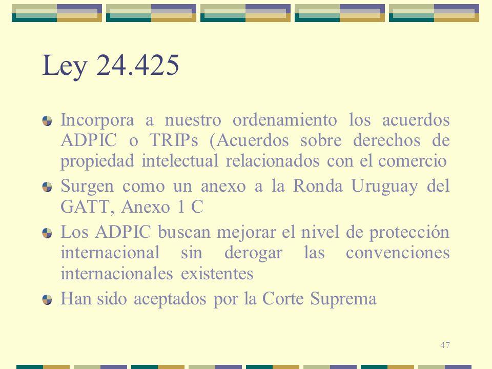 47 Ley 24.425 Incorpora a nuestro ordenamiento los acuerdos ADPIC o TRIPs (Acuerdos sobre derechos de propiedad intelectual relacionados con el comerc