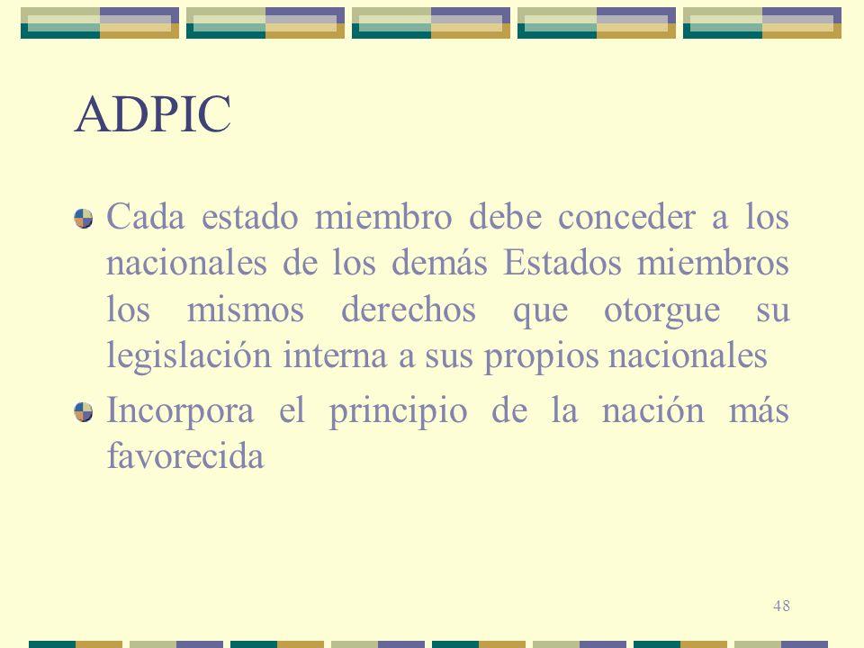 48 ADPIC Cada estado miembro debe conceder a los nacionales de los demás Estados miembros los mismos derechos que otorgue su legislación interna a sus