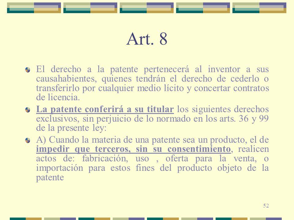 52 Art. 8 El derecho a la patente pertenecerá al inventor a sus causahabientes, quienes tendrán el derecho de cederlo o transferirlo por cualquier med