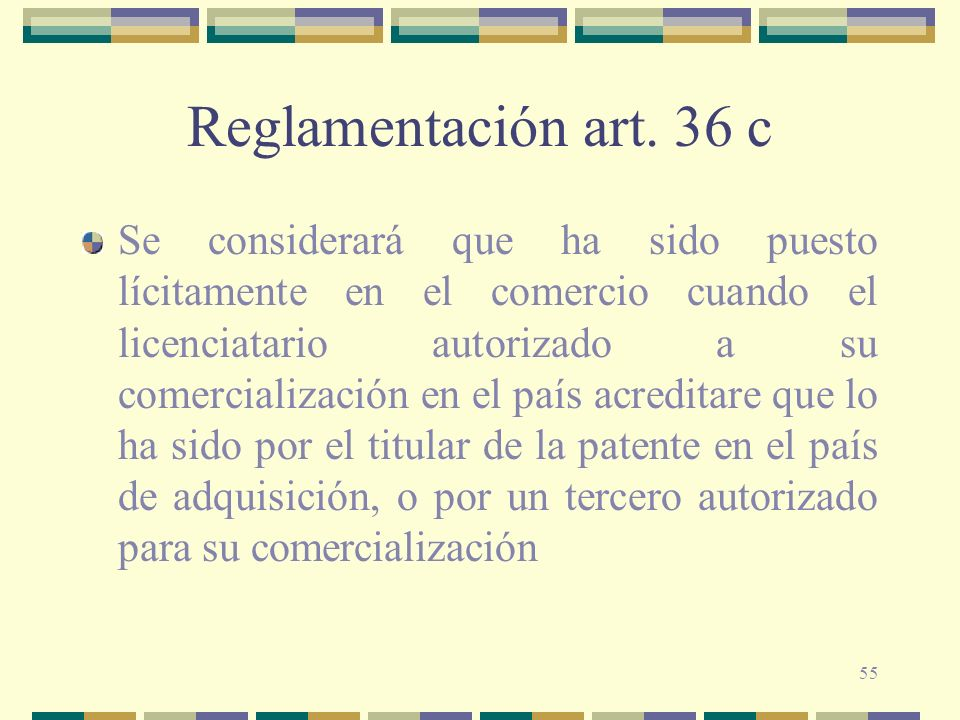 55 Reglamentación art. 36 c Se considerará que ha sido puesto lícitamente en el comercio cuando el licenciatario autorizado a su comercialización en e