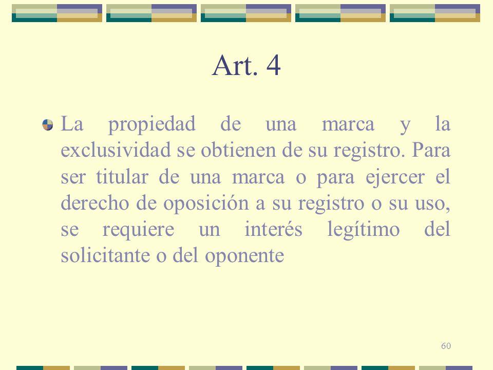 60 Art. 4 La propiedad de una marca y la exclusividad se obtienen de su registro. Para ser titular de una marca o para ejercer el derecho de oposición