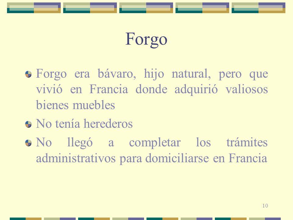 10 Forgo Forgo era bávaro, hijo natural, pero que vivió en Francia donde adquirió valiosos bienes muebles No tenía herederos No llegó a completar los