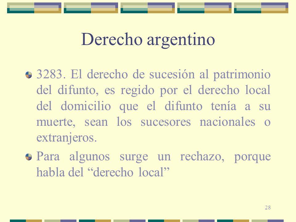 28 Derecho argentino 3283. El derecho de sucesión al patrimonio del difunto, es regido por el derecho local del domicilio que el difunto tenía a su mu
