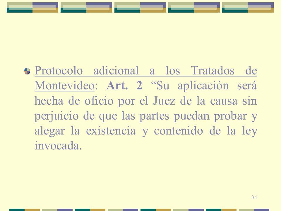 34 Protocolo adicional a los Tratados de Montevideo: Art. 2 Su aplicación será hecha de oficio por el Juez de la causa sin perjuicio de que las partes
