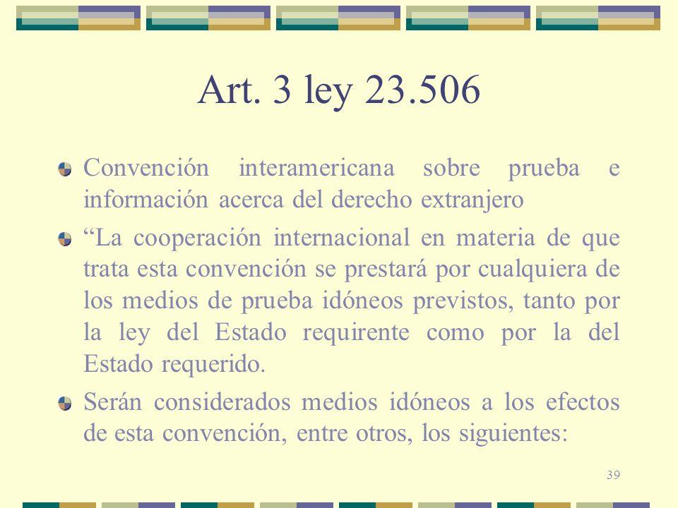 39 Art. 3 ley 23.506 Convención interamericana sobre prueba e información acerca del derecho extranjero La cooperación internacional en materia de que